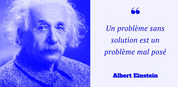 Un problème sans solution est un problème mal posé - Einstein