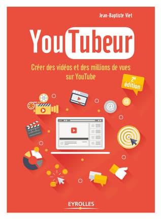 Youtubeur, créer des vidéos et des millions de vues sur Youtube, par Jean-Baptiste Viet